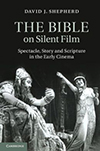 Poster for The Bible on Silent Film: Spectacle, Story and Scripture in the Early Cinema