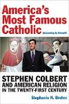 Cover for America's Most Famous Catholic (According to Himself): Stephen Colbert