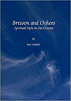 Cover for Bresson and Others: Spiritual Style in the Cinema