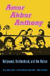 Cover for Amar Akbar Anthony: Bollywood, Brotherhood, and the Nation