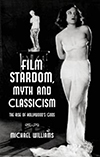Cover for Film Stardom, Myth and Classicism: The Rise of Hollywood's Gods