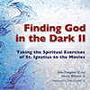 Cover for Finding God in the Dark: Taking the Spiritual Exercises of St. Ignatius to the Movies