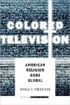Cover for Colored Television: American Religion Gone Global