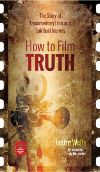Cover for How to Film Truth: The Story of Documentary Film as a Spiritual Journey