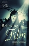 Cover for Believing in Film: Christianity and Classic European Cinema