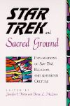 Cover for Star Trek and Sacred Ground: Explorations of Star Trek, Religion, and American Culture