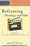 Cover for Reframing Theology and Film: New Focus for an Emerging Discipline
