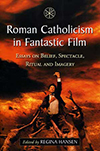 Poster for Roman Catholicism in Fantastic Film: Essays on Belief, Spectacle, Ritual and Imagery