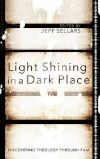 Poster for Light Shining in a Dark Place: Discovering Theology through Film