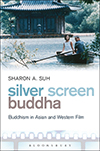 Cover for Silver Screen Buddha: Buddhism in Asian and Western Film