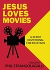 Cover for Jesus Loves Movies: A 30 Day Devotional for Film Fans