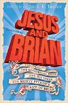 Cover for Jesus and Brian: Exploring the Historical Jesus and his Times via Monty Python's Life of Brian