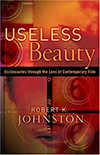Cover for Useless Beauty: Ecclesiastes Through The Lens Of Contemporary Film