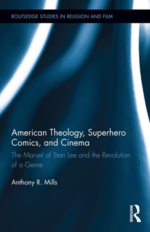 Cover for American Theology, Superhero Comics, and Cinema: The Marvel of Stan Lee and the Revolution of