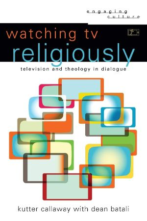 Cover for Watching TV Religiously: Television and Theology in Dialogue