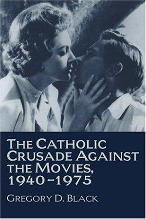 Cover for Catholic Crusade Against the Movies, 1940-1975