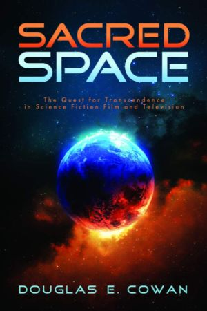Cover for Sacred Space: The Quest for Transcendence in Science Fiction Film and Television