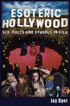 Cover for Esoteric Hollywood: Sex, Cults and Symbols in Film
