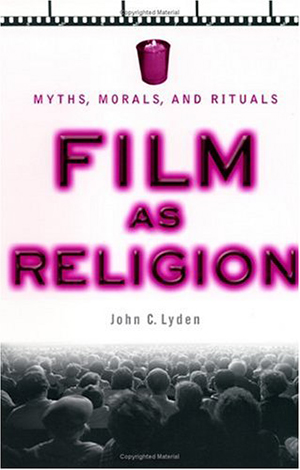 Cover for Film as Religion: Myths, Morals, and Rituals