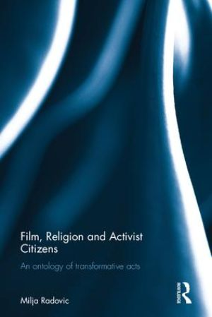 Cover for Film, Religion and Activist Citizens: An ontology of transformative acts