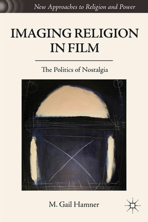Cover for Imaging Religion in Film: The Politics of Nostalgia