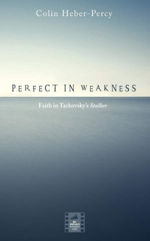 Cover for Perfect in Weakness: Faith in Tarkovsky's Stalker