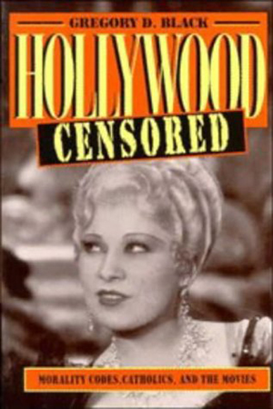 Cover for Hollywood Censored: Morality Codes, Catholics, and the Movies