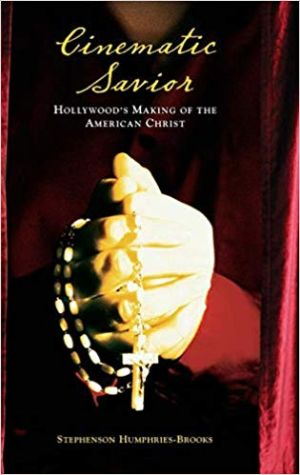 Cover for Cinematic Savior: Hollywood's Making of the American Christ