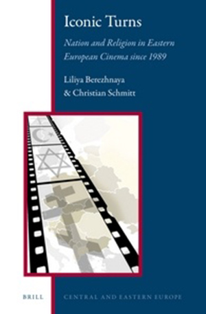 Cover for Iconic Turns: Nation and Religion in Eastern European CInema Since 1989