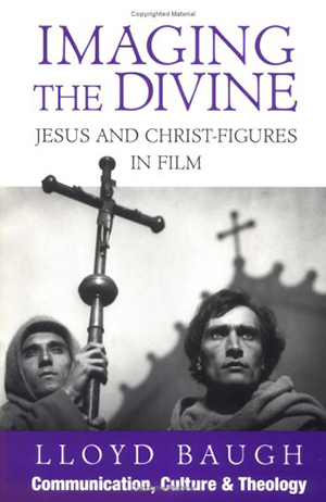Cover for Imaging the Divine: Jesus and Christ Figures in Film