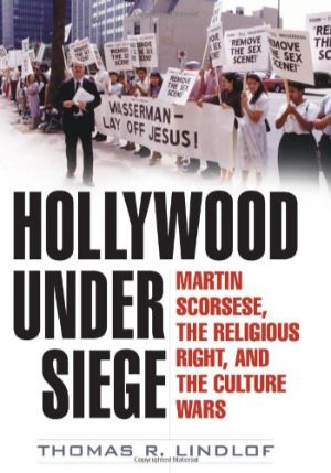 Cover for Hollywood Under Siege: Martin Scorsese, the Religious Right, and the Culture Wars