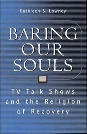 Cover for Baring Our Souls: TV Talk Shows and the Religion of Recovery