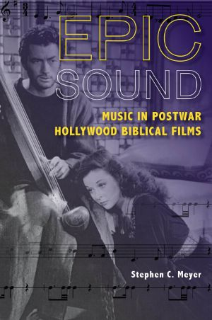 Cover for Epic Sound: Music in Postwar Hollywood Biblical Films