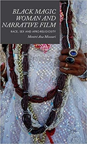 Cover for Black Magic Woman and Narrative Film: Race, Sex and Afro-Religiosity
