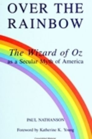 Cover for Over the Rainbow: The Wizard of Oz as a Secular Myth of America