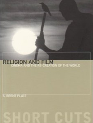Cover for Religion and Film: Cinema and the Re-Creation of the World