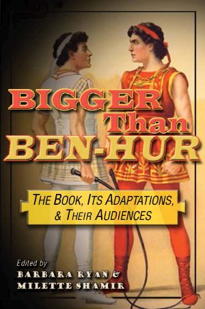 Cover for Bigger than Ben-Hur: The Book, Its Adaptations, and Their Audiences