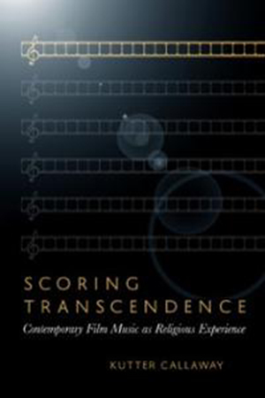 Cover for Scoring Transcendence: Contemporary Film Music As Religious Experience