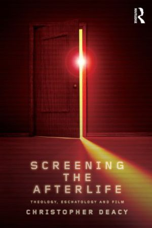 Cover for Screening the Afterlife: Theology, Eschatology, and Film