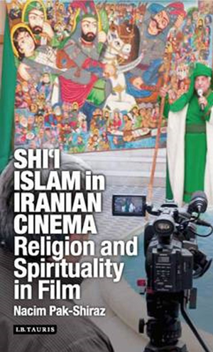 Cover for Shi'i Islam in Iranian Cinema: Religion and Spirituality in Film