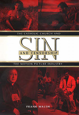 Cover for Sin and Censorship: The Catholic Church and the Motion Picture Industry