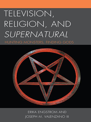 Cover for Television, Religion, and Supernatural: Hunting Monsters, Finding Gods