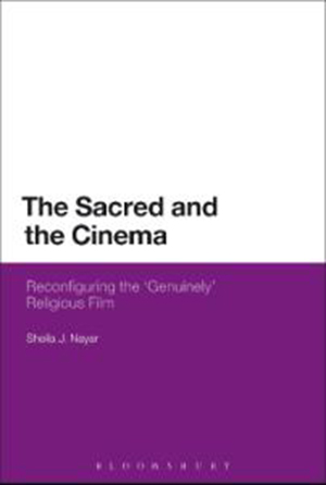 Cover for Sacred and the Cinema: Reconfiguring the 'Genuinely' Religious Film