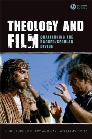 Cover for Theology and Film: Challenging the Sacred/Secular Divide