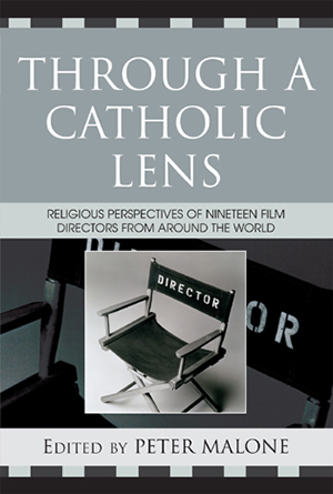 Cover for Through a Catholic Lens: Religious Perspectives of 19 Film Directors from Around the World