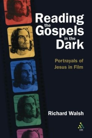 Cover for Reading the Gospels in the Dark: Portrayals of Jesus in Film