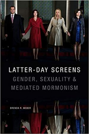 Cover for Latter-day Screens: Gender, Sexuality, and Mediated Mormonism